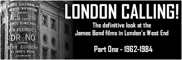 LONDON CALLING! - The definitive look at the James Bond films in London's West End 1962-1984