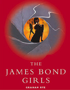 The James Bond Girls by Graham Rye 1999 all-new Hardback Edition