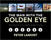 The Man with the Golden Eye: Designing the James Bond Films - Peter Lamont & Marcus Hearn