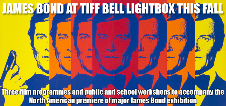 JAMES BOND AT TIFF BELL LIGHTBOX  - Three film programmes and workshops accompany the North Americam Premiere of major James Bond Exhibition